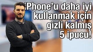iPhone'u daha iyi kullanmak için gizli kalmış 5 ipucu!
