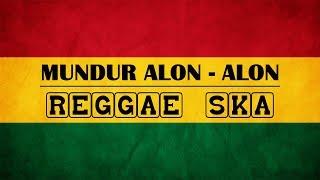 Download Mp3 Mundur Alon Alon  Reggae Ska Version
