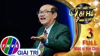 THVL | Hãy nghe tôi hát - Nhạc sĩ chủ đề - Tập 3 FULL: Nhạc sĩ Hàn Châu
