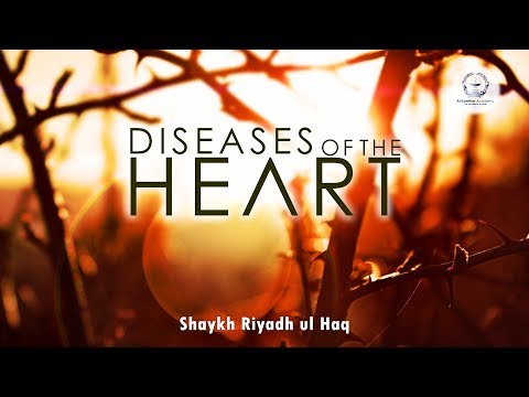 Diseases of the Heart - Shaykh Riyadh ul Haq