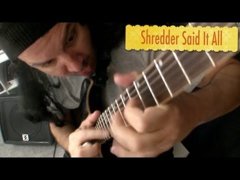 Guitar Shredder Said It All