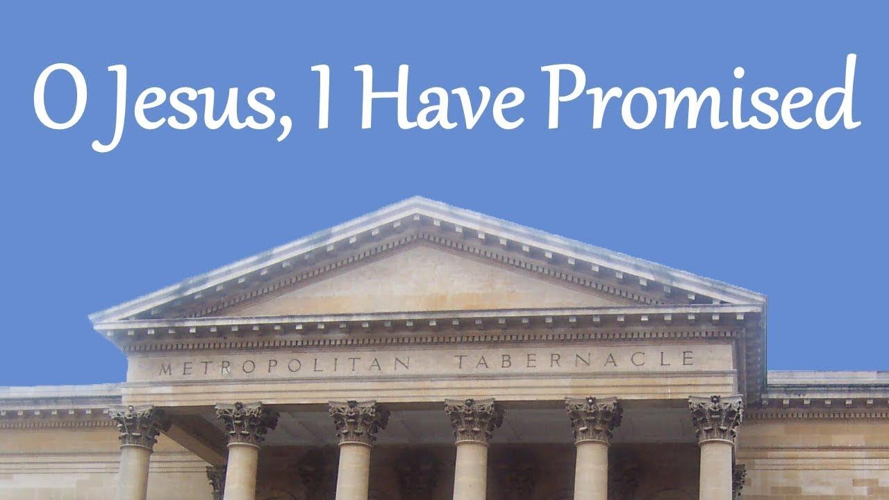 O Jesus I Have Promised Godsongs Net