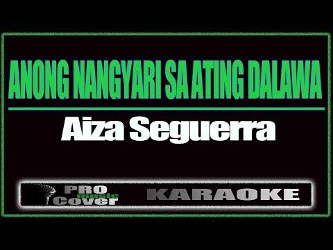 Anong Nangyari Sa Ating Dalawa - AIZA SIGUERRA (KARAOKE)