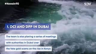 DCI and DPP in Dubai over dams probe and fake gold saga |#NEWSIN90