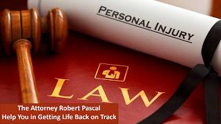 Attorney Robert Pascal Help You in Getting Life Back on Track
