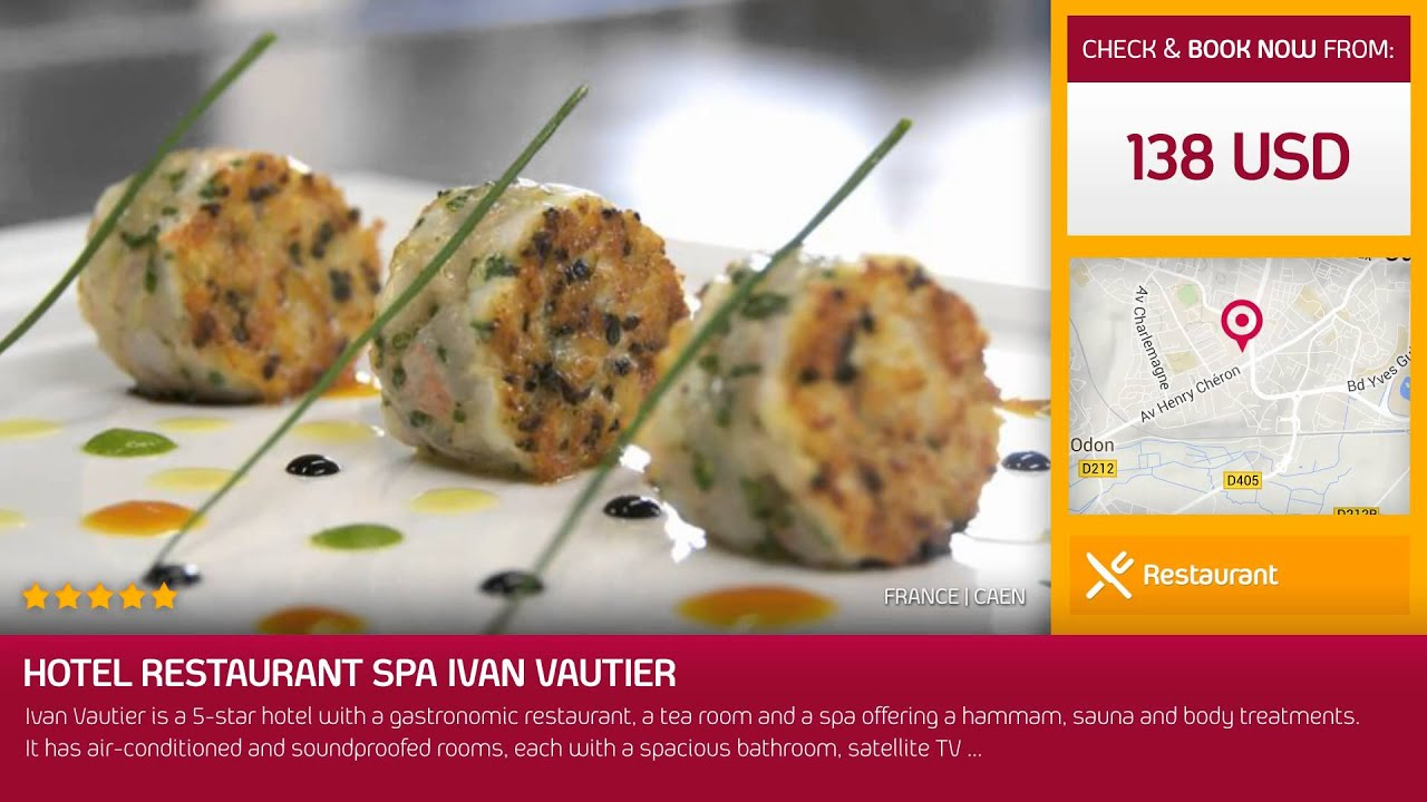 Hotel Restaurant Spa Ivan Vautier Caen France Youtube