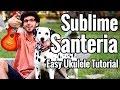 Santeria - Ukulele Tutorial - Sublime Easy Uke Lesson