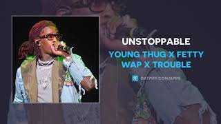 "Young Thug x Fetty Wap x Trouble ""Unstoppable"" ( AUDIO)"