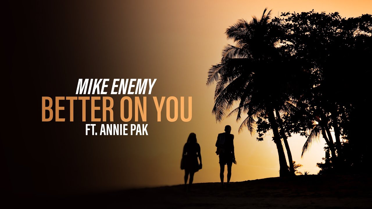 Mike Enemy ft. Annie Pak - Better On You (Official Audio) [Copyright Free Music]
