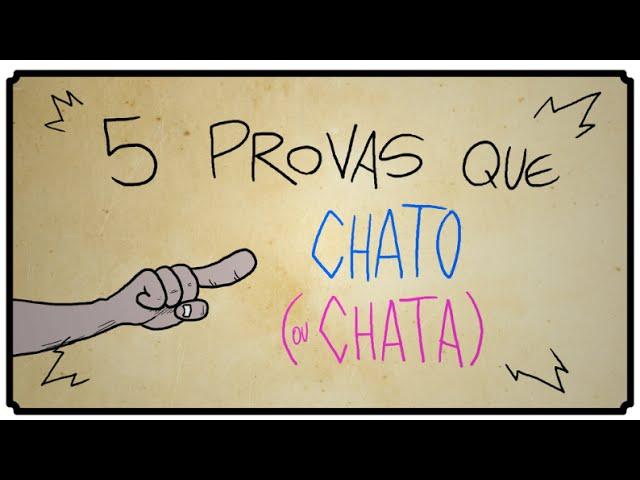 5 PROVAS QUE VOCE? E? CHATO OU CHATA