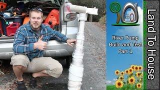 River Pump Build and Test Part 1
