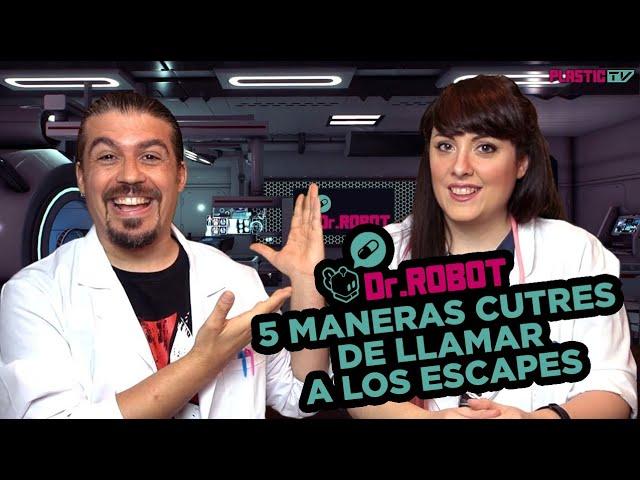 Dr.Robot: 5 maneras cutres de llamar a los Escapes