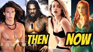 Aquaman Cast Then and Now - Jason Momoa and Amber Heard 2018