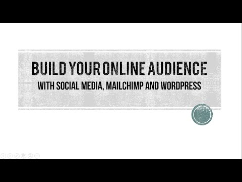 Build Your Online Audience With Social Media, MailChimp and WordPress - Webinar