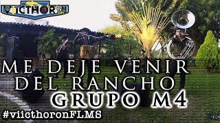 Grupo M4 - Me deje venir del Rancho