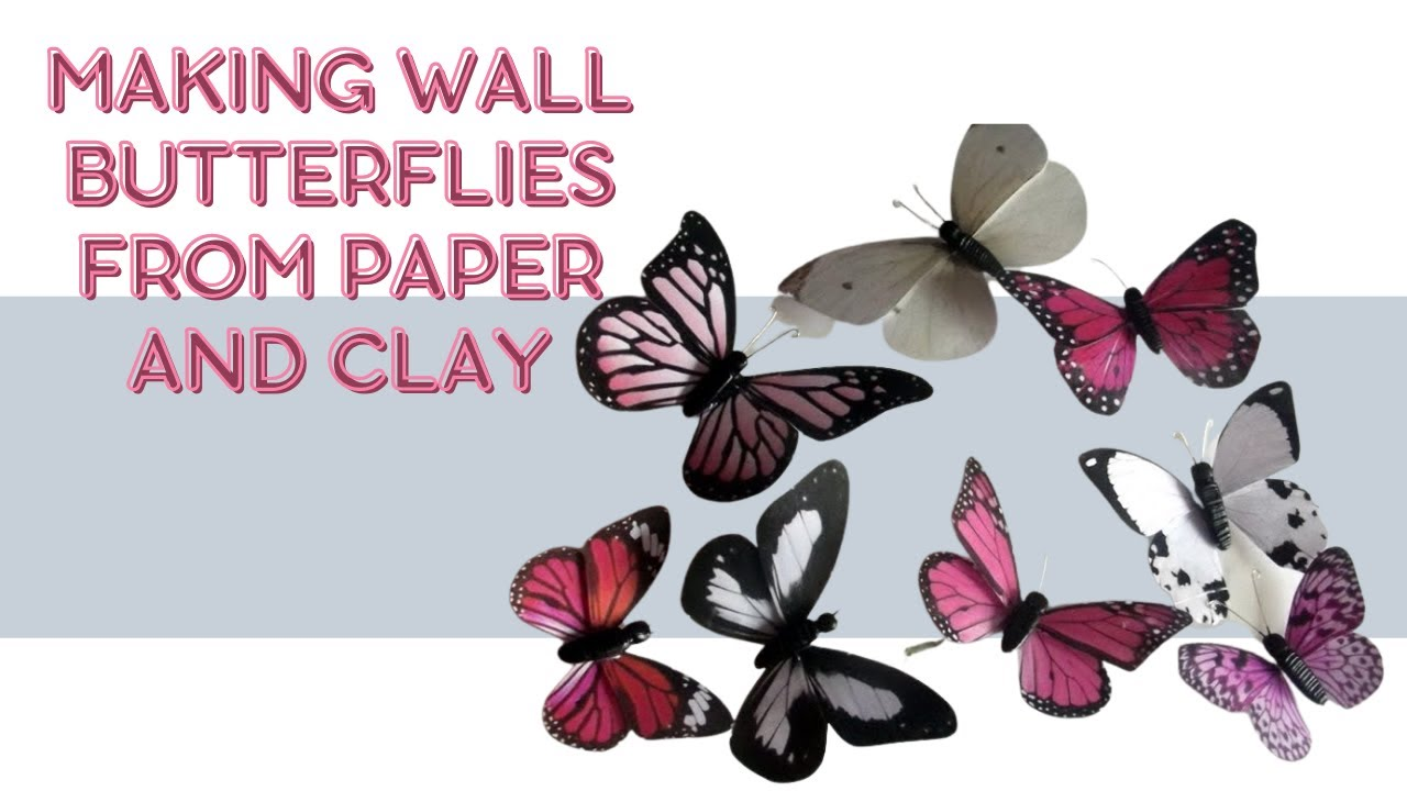 Making wall butterflies from paper and clay youtube for How to make paper butterflies for wall