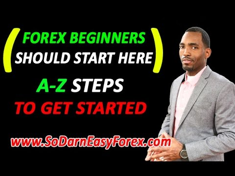 (FOREX BEGINNERS) A-Z Steps To Getting Started In Forex - So Darn Easy Forex