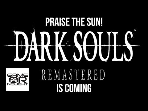 Praise The Sun! Dark Souls Remastered is Coming!