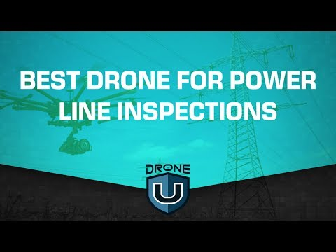 What is the Best drone for power line inspections?