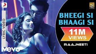 Bheegi Si Bhaagi Si Lyric - Raajneeti|Ranbir,Katrina|Mohit Chauhan, Antara Mitra|Pritam