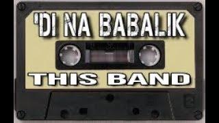 'Di Na Babalik - This Band (Lyrics)