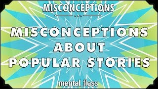 Misconceptions about Popular Stories - mental_floss on YouTube (Ep. 32)