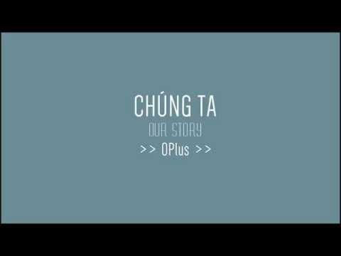 Chúng ta (Our story) - OPlus (Video Lyrics)