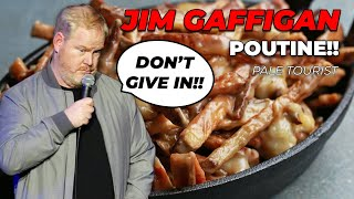 """I can't resist POUTINE..."" - Jim Gaffigan Stand up (Pale Tourist)"