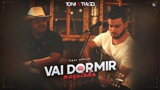 Toni e Tiago - Vai Dormir Maquiada (Clipe Oficial)