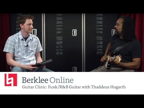 Berklee Online Guitar Clinic: Funk/R&B Guitar with Thaddeus Hogarth