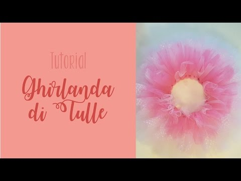 Tutorial - Ghirlanda in Tulle from YouTube · Duration:  7 minutes 1 seconds