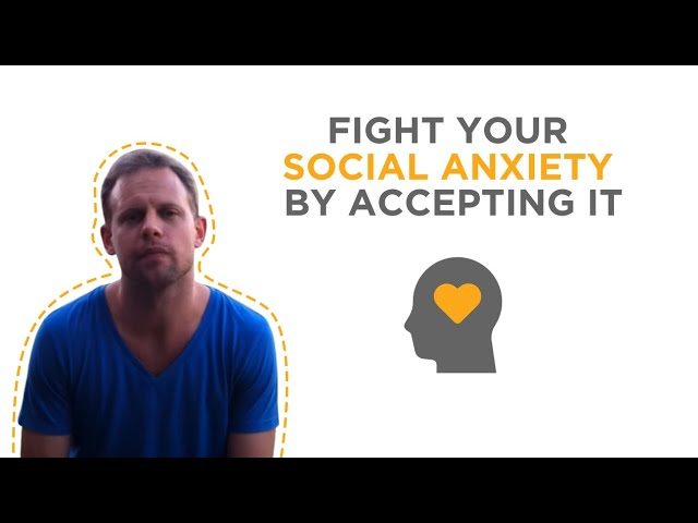 Fight Your Social Anxiety By Accepting It Using