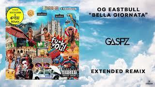 OG Eastbull - Bella Giornata (Gaspz Extended Remix)