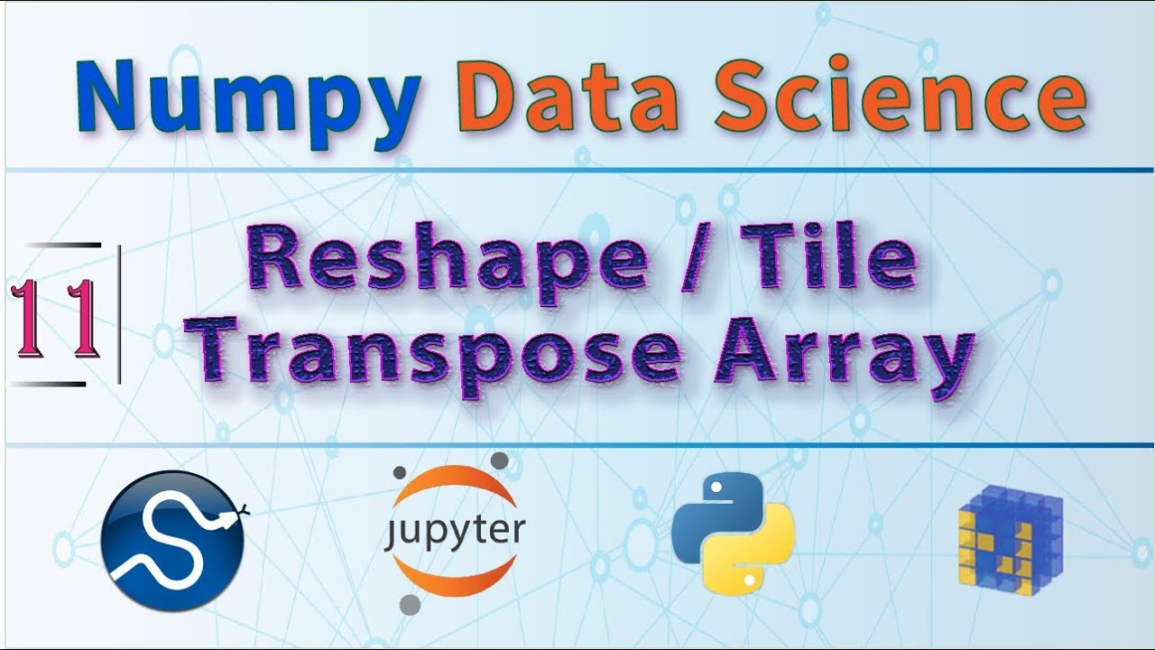 Python Data Science Course, Learn Functions: NumPy Reshape, Tile and NumPy  Transpose Array 🎓🌎🐍