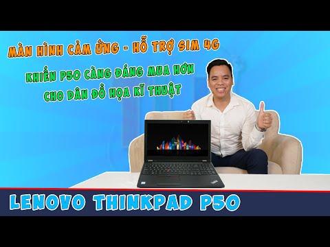 Đánh Giá Chiếc Máy Trạm Độc Đáo Thinkpad P50 Màn Hình Cảm Ứng Có Mạng 4G