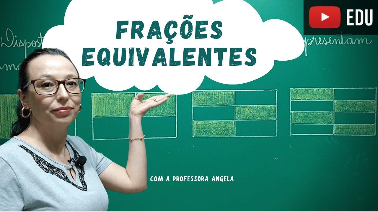 Frações Equivalentes - Professora Angela