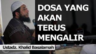 Download Video Dosa Yang Akan Terus Mengalir (Ustad Khalid Basalamah) MP3 3GP MP4