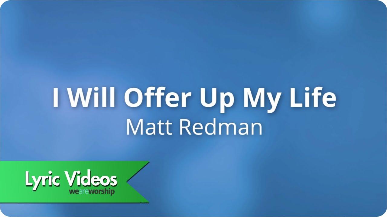 matt-redman-i-will-offer-up-my-life-lyric-video-weareworshipmusic