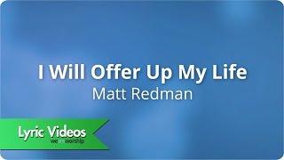 Matt Redman - I Will Offer Up My Life - Lyric Video