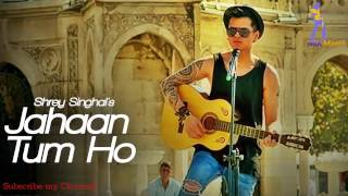 Jahaan Tum Ho by Shrey Singhal Latest song 2016 (Trap Version)