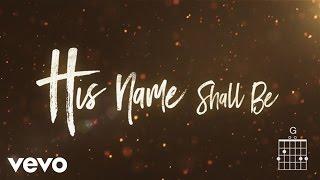Matt Redman - His Name Shall Be (Lyrics And Chords)