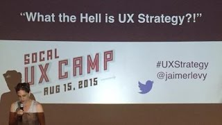 "Jaime Levy Keynote 2015 Socal UX Camp - ""What the Hell is UX Strategy!?"""