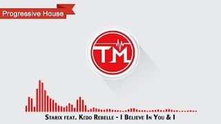 Starix feat. Kédo Rebelle - I Believe In You & I