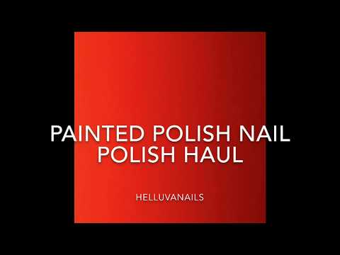 Painted Polish Haul (Not For Kids)