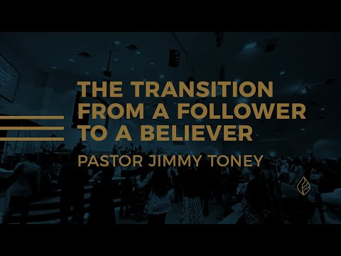The Transition From A Follower To A Believer / Pastor Jimmy Toney