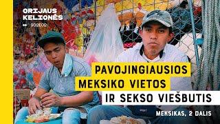 ORIJAUS KELIONĖS - MEKSIKAS 2 DALIS