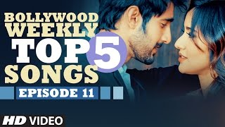Bollywood Weekly Top 5 Songs | Episode 11  | Hindi Songs 2016