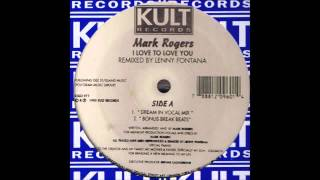 (1995) Mark Rogers - I Love To Love You [Lenny Fontana Dream In Vocal RMX]
