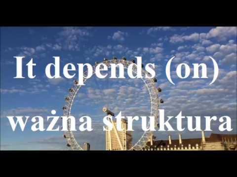 It depends (on) - to zależy - ważna struktura - jak stosować, depending on