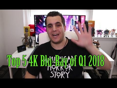 Top 5 4K Blu-Rays of Q1 2018